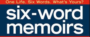 Six Word Memoirs - Edited